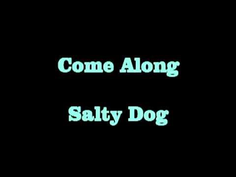 Come Along   Salty Dog