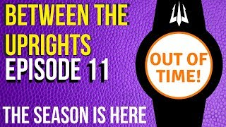 "Between the Uprights: Episode 11 ""Get Prepared for the Season, QUICKLY"""