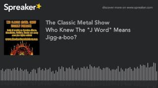 """Who Knew The """"J Word"""" Means Jigg-a-boo?"""