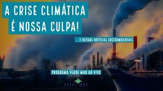 Atividade humana tem impacto inequívoco na crise climática, diz relatório do IPCC