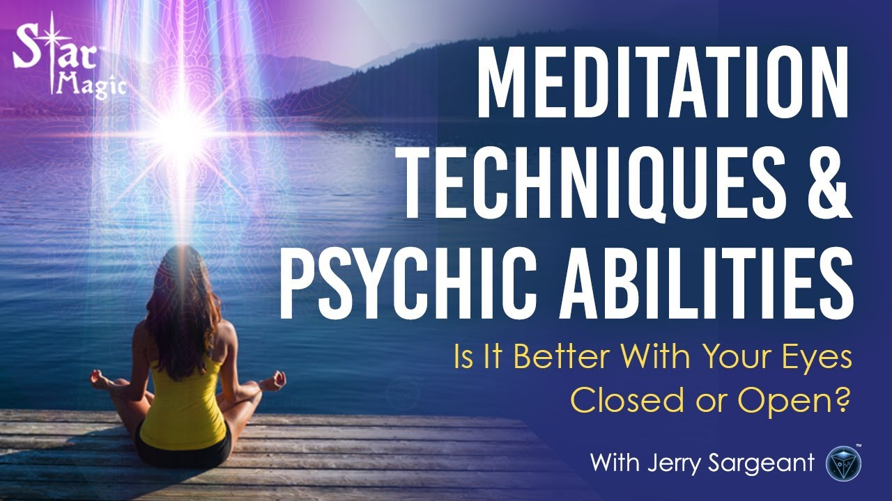 Meditation Techniques & Psychic Abilities - Eyes Open or Closed? | Jerry Sargeant