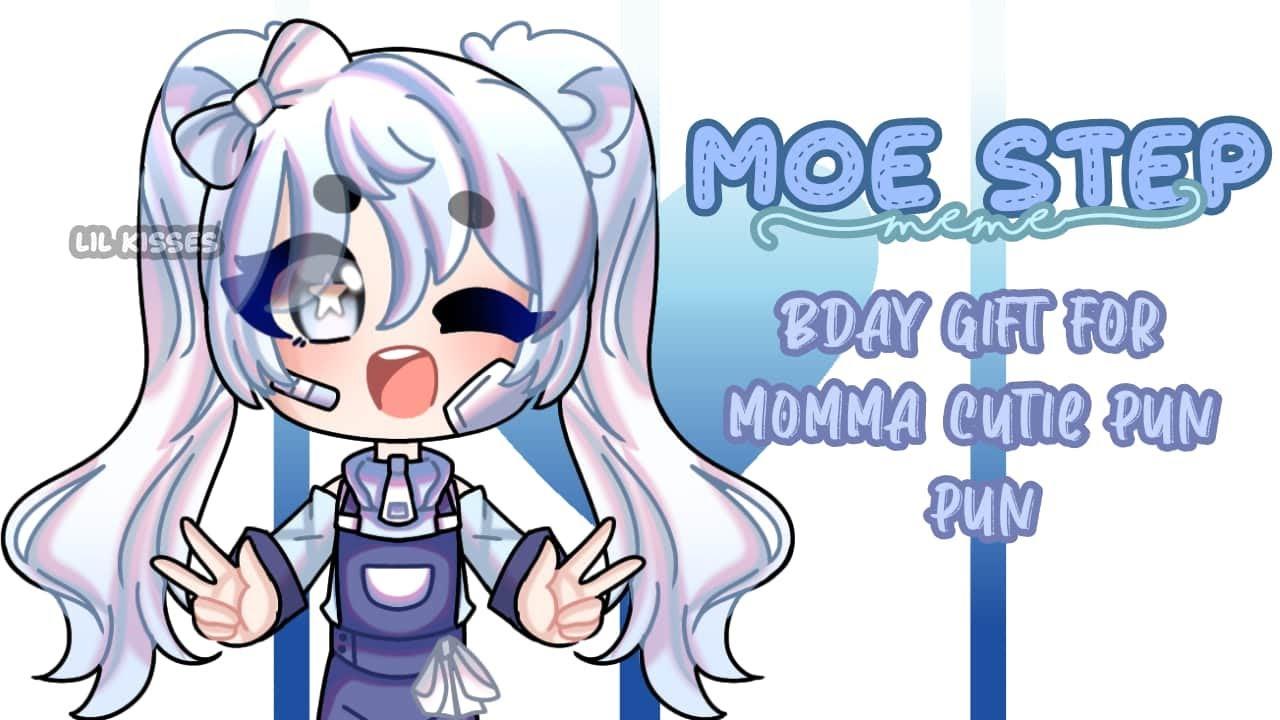 Moe step meme// bday gift for cutie pun pun❤// chibi// gacha on end