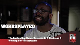 Wordsplayed - Understanding Music Business Is A Business & Working For Rewards (247HH Exclusive)