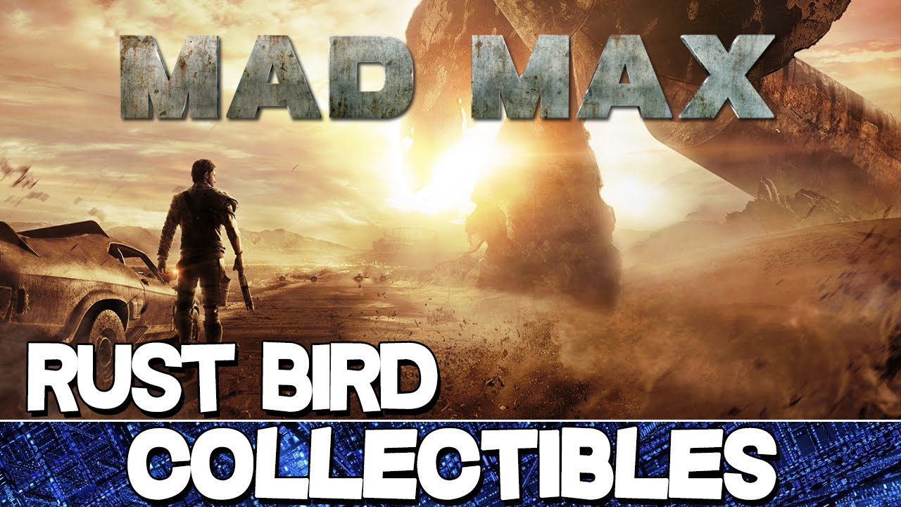 Mad Max | Rust Bird Camp All Collectibles Guide (History ...