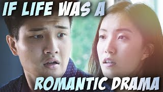 If life was a romantic drama