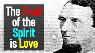 The Fruit of the Spirit is Love - Andrew Murray - The Spiritual Life (3 of 16)