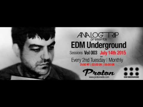 Analog Trip - EDM Underground Sessions Vol 003 | Www.protonradio.com |14-07-2015 | Free Download