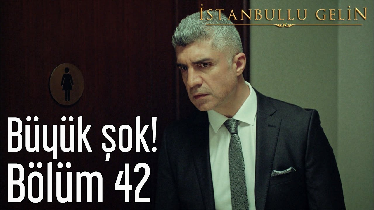 İstanbullu Gelin 42. Bölüm - Büyük Şok!