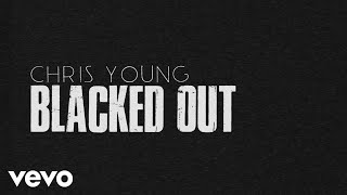 Chris Young - Blacked Out (Lyric Video) YouTube Videos