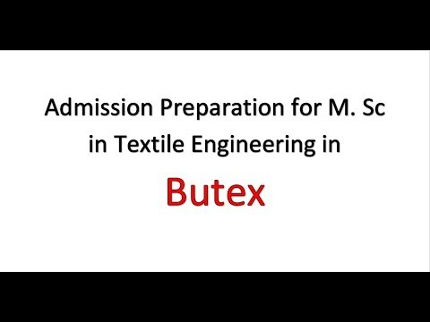 Admission Preparation for M.Sc in Textile Engineering In Butex, Bangladesh Textile