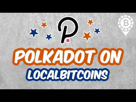 What Is Polkadot (DOT) and How To Trade It Against Bitcoin on LocalBitcoins? Vlad Explains..