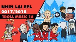 Troll Music 18: Nhạc Chế Nhìn lại Premier League mùa giải 2017-2018