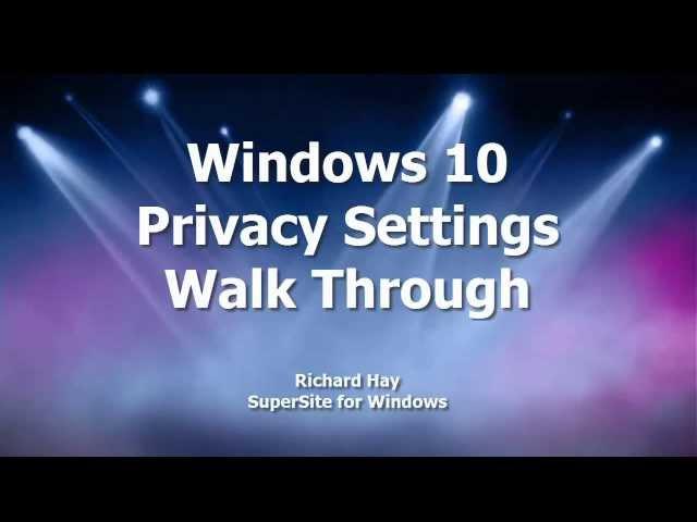 Windows 10 Privacy Settings Walk Through
