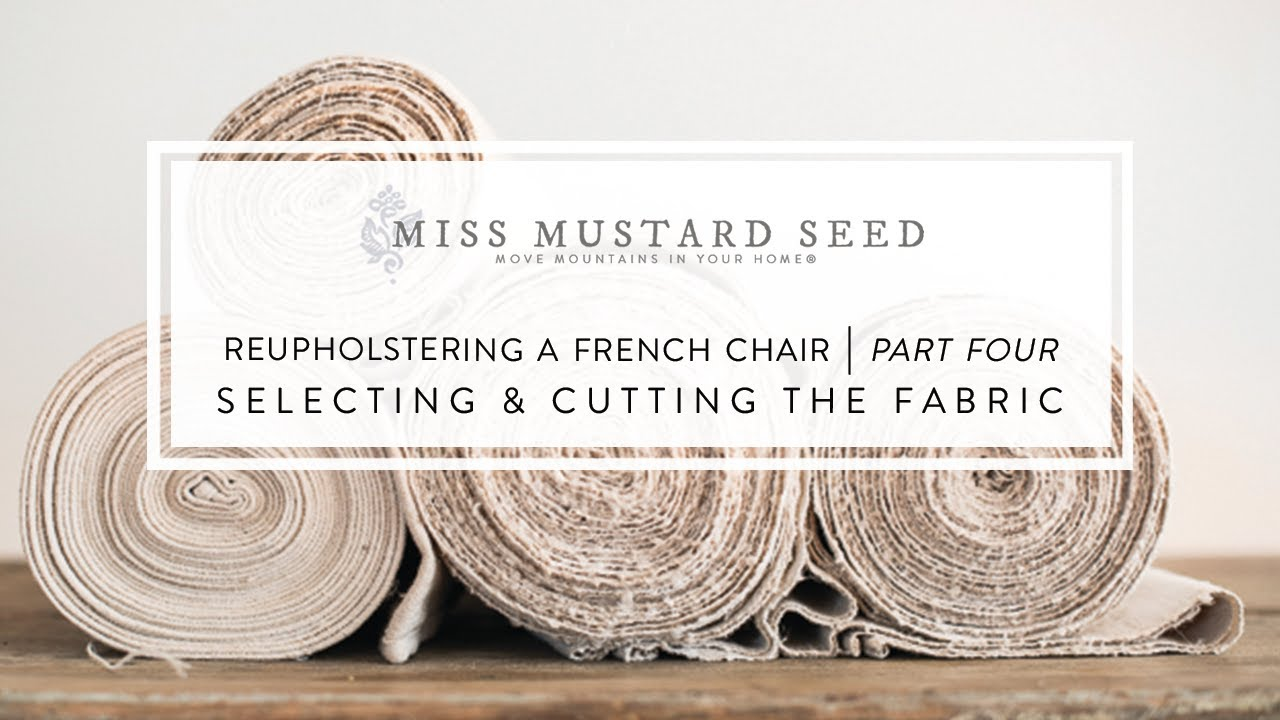 Reupholstering A French Chair | Part 4 | Selecting U0026 Cutting The Fabric