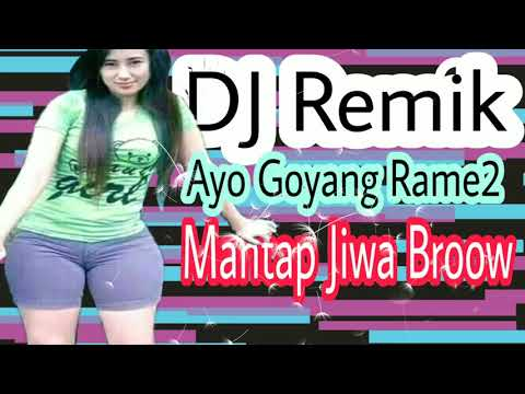 DJ REMIK AYO GOYANG RAME RAME MANTAP JIWA BROOW.
