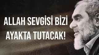 ALLAH SEVGİSİ BİZİ AYAKTA TUTACAK! | Nureddin Yıldız