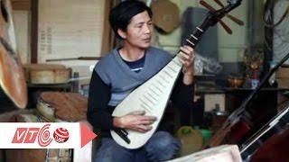 Nặng lòng với đàn cổ Chiêm Huế Tân Văn  | VTC