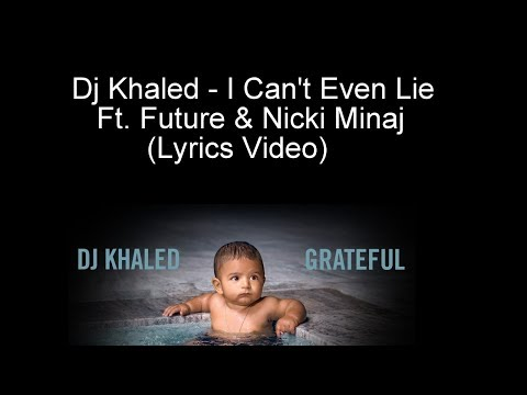 Dj Khaled - I Can't Even Lie Ft. Future & Nicki Minaj (Lyrics Video)
