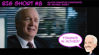 The Big Short 8  - Major Investor confronts Dr. Michael Burry