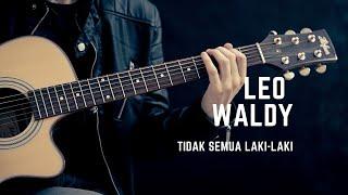Gambar cover Leo Waldy - Tidak Semua Laki - Laki (Official Music Video)