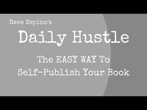 The EASY WAY To Self-Publish Your Book (With CreateSpace) – Daily Hustle #141