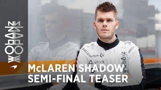 McLaren Shadow semi-final teaser