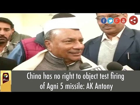 China has no right to object test firing of Agni 5 missile: AK Antony