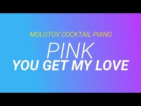 You Get My Love - Pink cover by Molotov Cocktail Piano