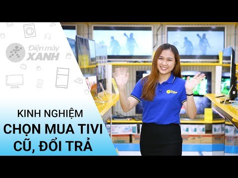 Kinh nghiệm chọn mua tivi cũ, tivi đổi trả - Cẩm nang cho mọi người   Điện máy XANH