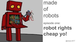 Made of Robots 1: Robot Rights. Cheap, yo!