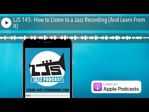 LJS 145: How to Listen to a Jazz Recording (And Learn From It)