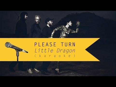 Please Turn - Little Dragon (Karaoke Version)