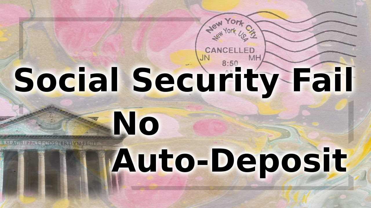 Social Security Fail - No Auto-Deposit Payment - What to do