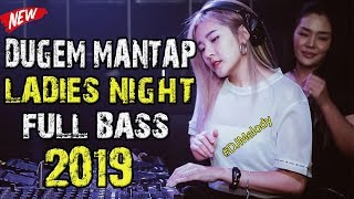 MANTAP DJ SPESIAL LADIES NIGHT FULL BASS | DJ TERBARU 2019 REMIX BREAKBEAT