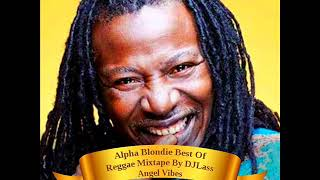 Alpha Blondie Best Of Reggae Mixtape 2018 By DJLass Angel Vibes (Nov. 2018)