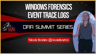Windows Forensics: Event Trace Logs - SANS DFIR Summit 2018