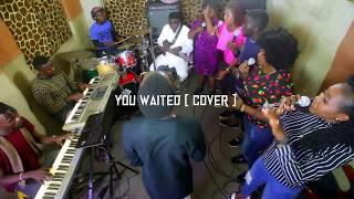 vuclip YOU WAITED- Travis Greene [Cover] by: Ifeanyi Amunuba & The New Soul