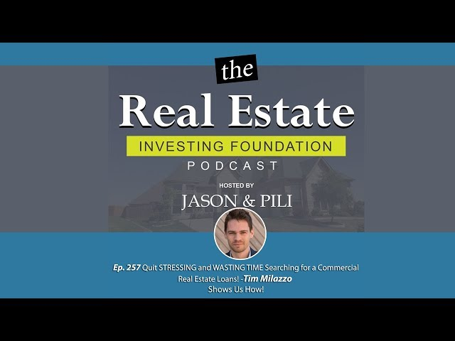 Ep. 257 Quit STRESSING and WASTING TIME Searching for a Commercial Real Estate Loans!