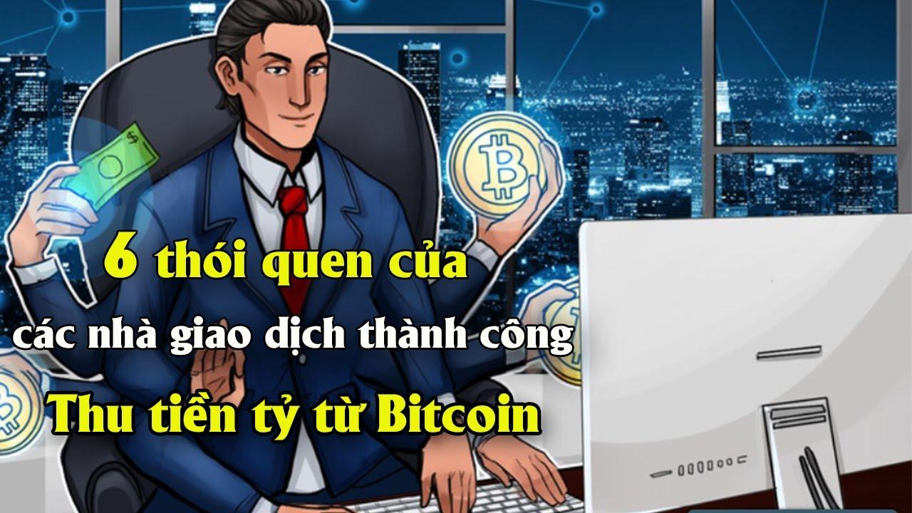 6 Thói quen của các nhà giao dịch thành công Thu tiền tỷ từ Bitcoin | Xu hướng làm giàu