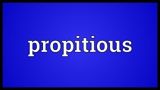 Propitious Meaning