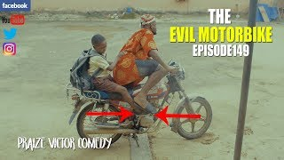 THE EVIL BIKE episode 149 PRAIZE VICTOR COMEDY