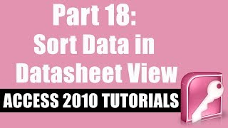 Microsoft Access 2010 Tutorial for Beginners - Part 18 - How to Sort Data in Datasheet View