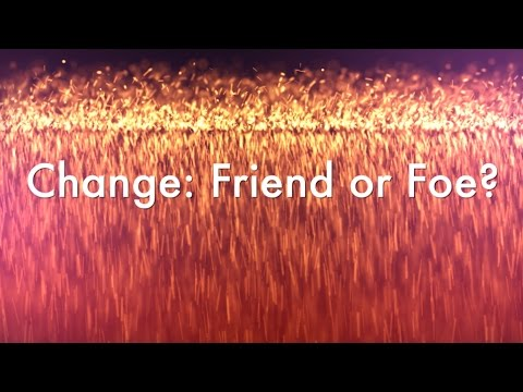 "Change: Friend or Foe? (Bonus: Rev. Lee Wolak ""Prayer for Awareness."") 