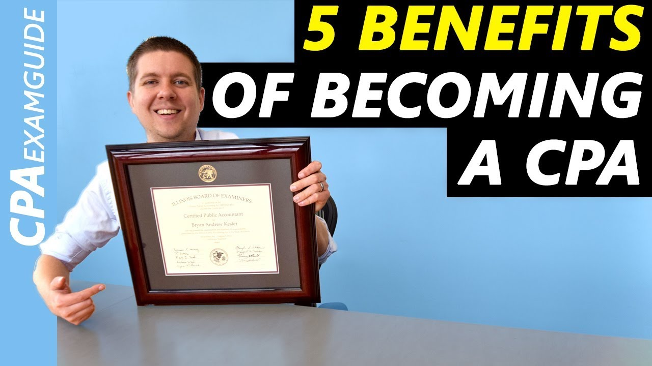5 Benefits Of Becoming A Cpa You Need To Know 2018 Cpa Exam Youtube