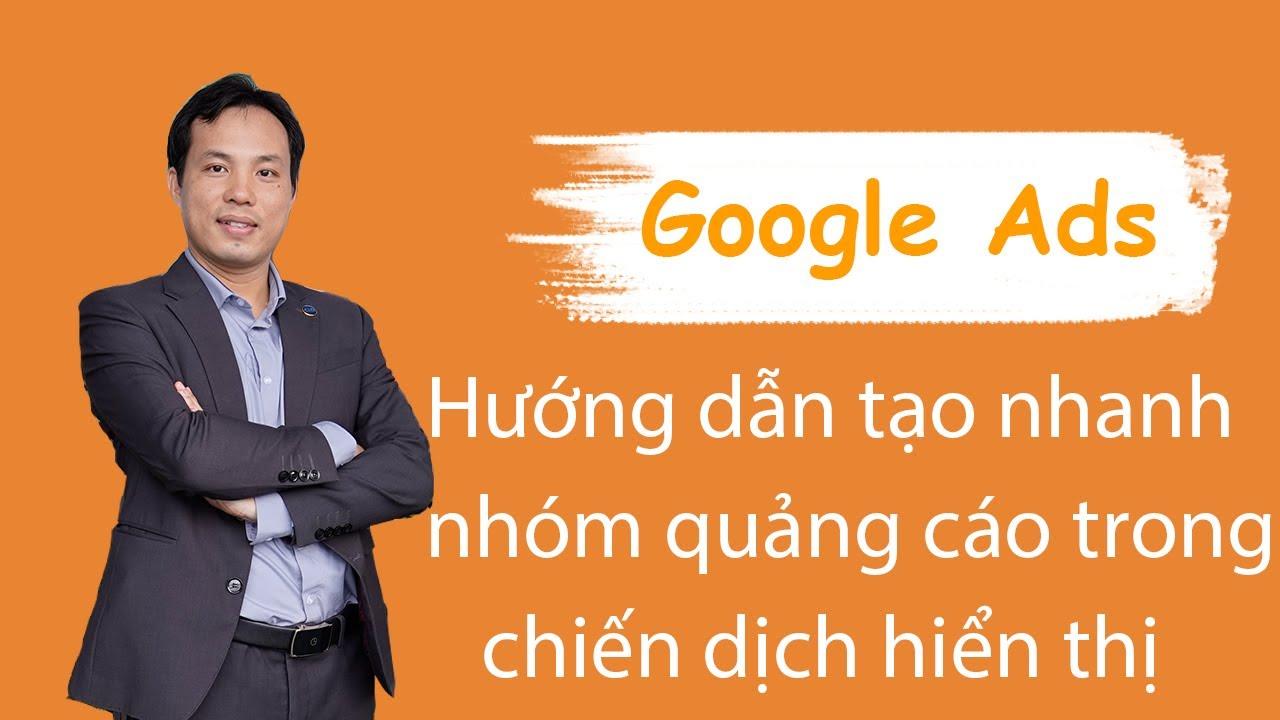Hướng dẫn tạo nhanh các nhóm quảng cáo trong chiến dịch mạng hiển thị Google adwords