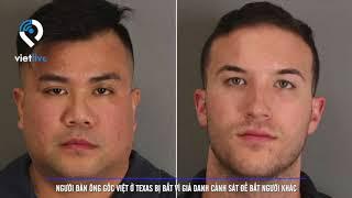 Người đàn Ông gốc Việt ở Texas bị bắt vì giả danh cảnh sát để bắt người khác