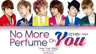 Teen Top 틴탑 - No More Perfume On You (향수뿌리 지마) Color Coded Lyrics (Han/Rom/Eng/가사)