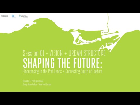 Shaping the Future - Port Lands Vision + Urban Structure