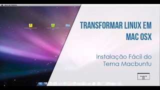 TRANSFORMAR LINUX EM MAC OSX (Instalação Fácil do Tema Macbuntu)