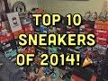 MY TOP 10 SNEAKERS OF 2014!🎉
